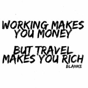 Working makes money, travel makes you rich